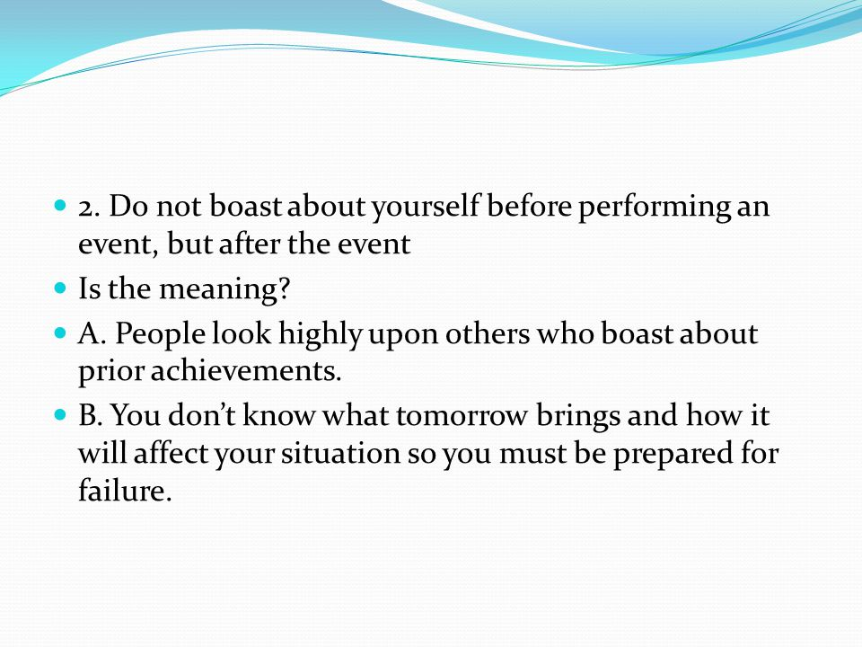 2. Do not boast about yourself before performing an event, but after the event Is the meaning.