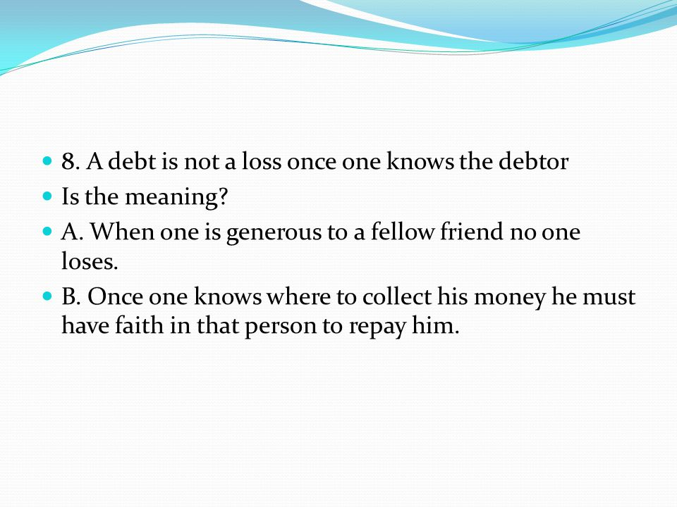 8. A debt is not a loss once one knows the debtor Is the meaning.