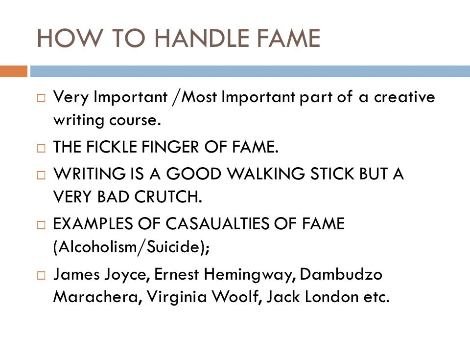 HOW TO HANDLE FAME  Very Important /Most Important part of a creative writing course.