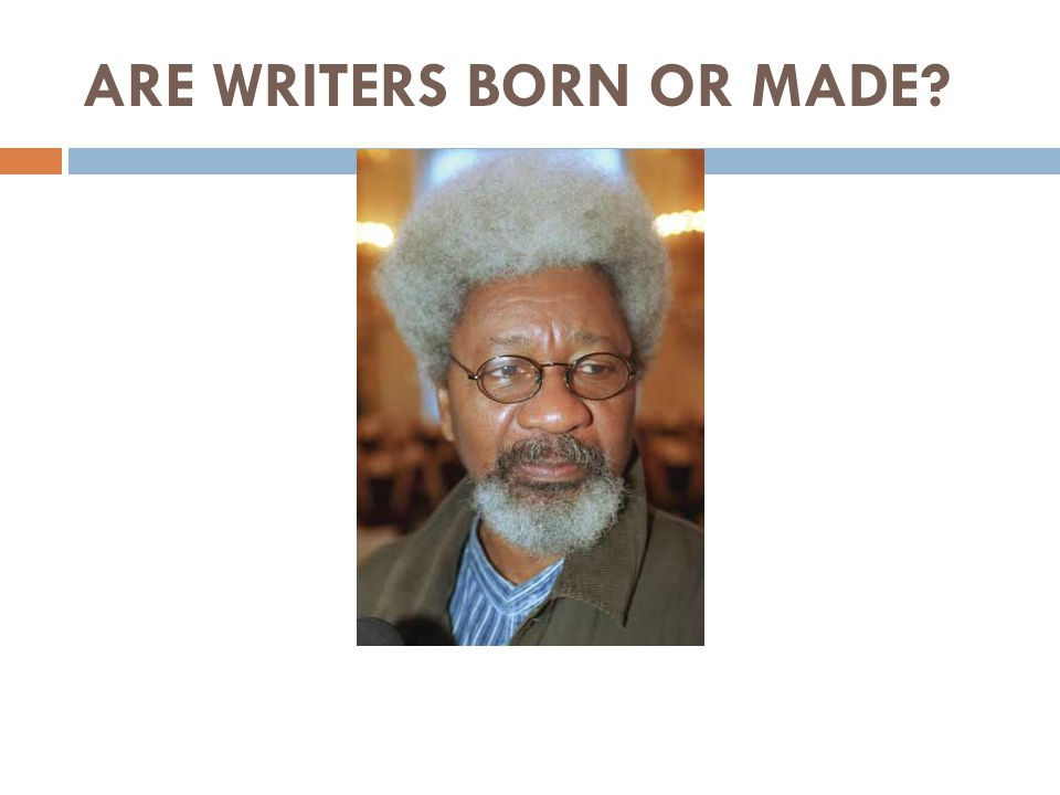ARE WRITERS BORN OR MADE?