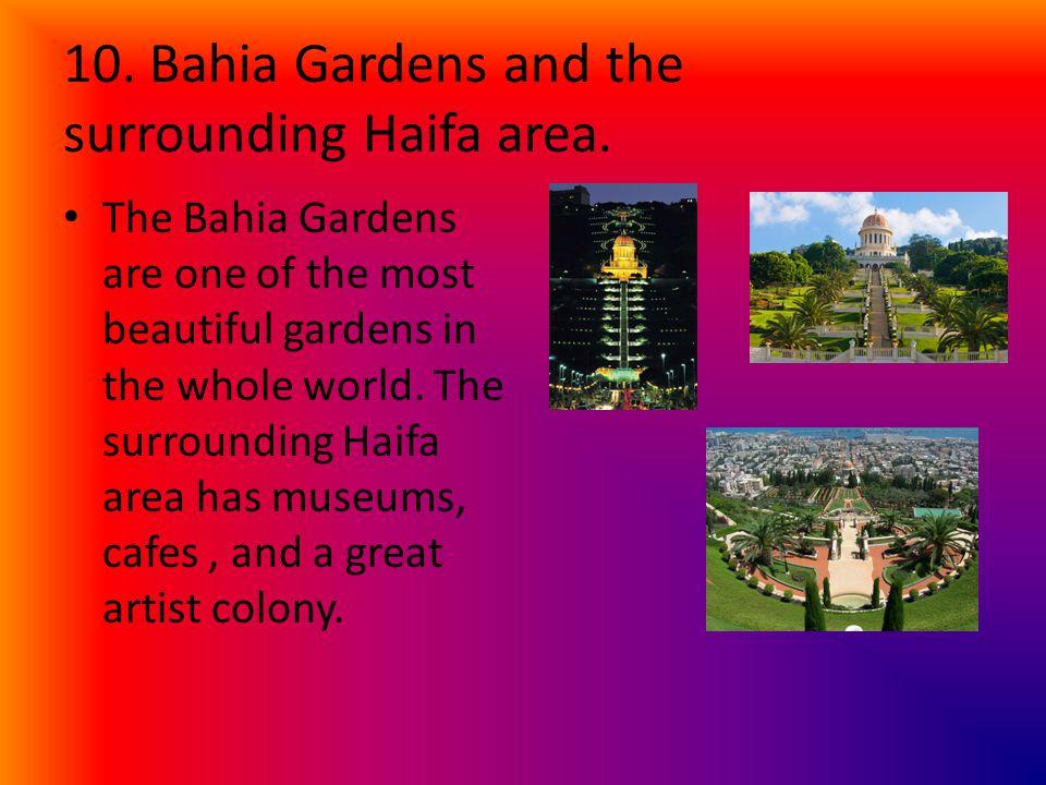 10. Bahia Gardens and the surrounding Haifa area. The Bahia Gardens are one of the most beautiful gardens in the whole world. The surrounding Haifa ar
