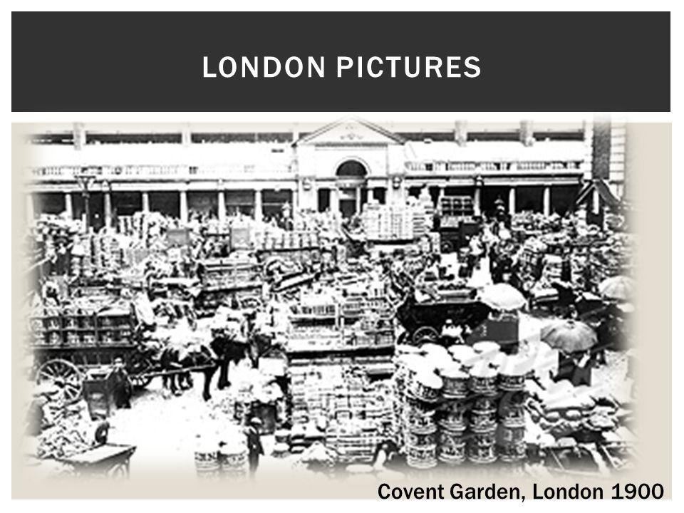 LONDON PICTURES Covent Garden, London 1900