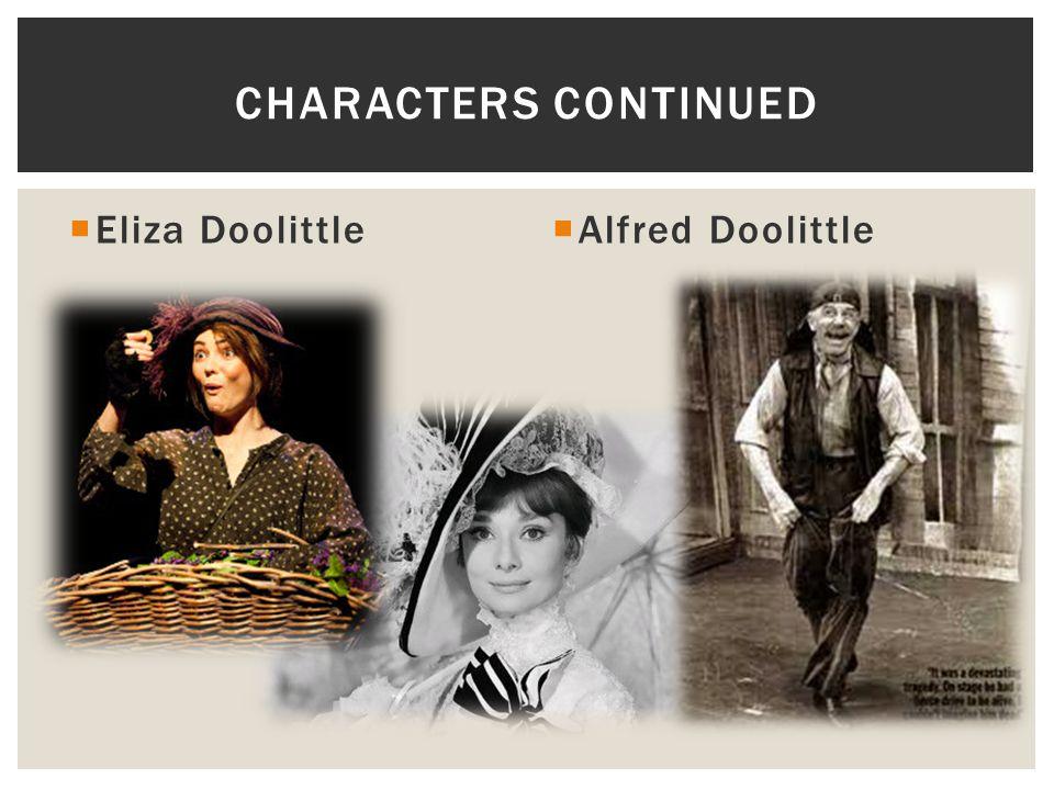  Eliza Doolittle  Alfred Doolittle CHARACTERS CONTINUED