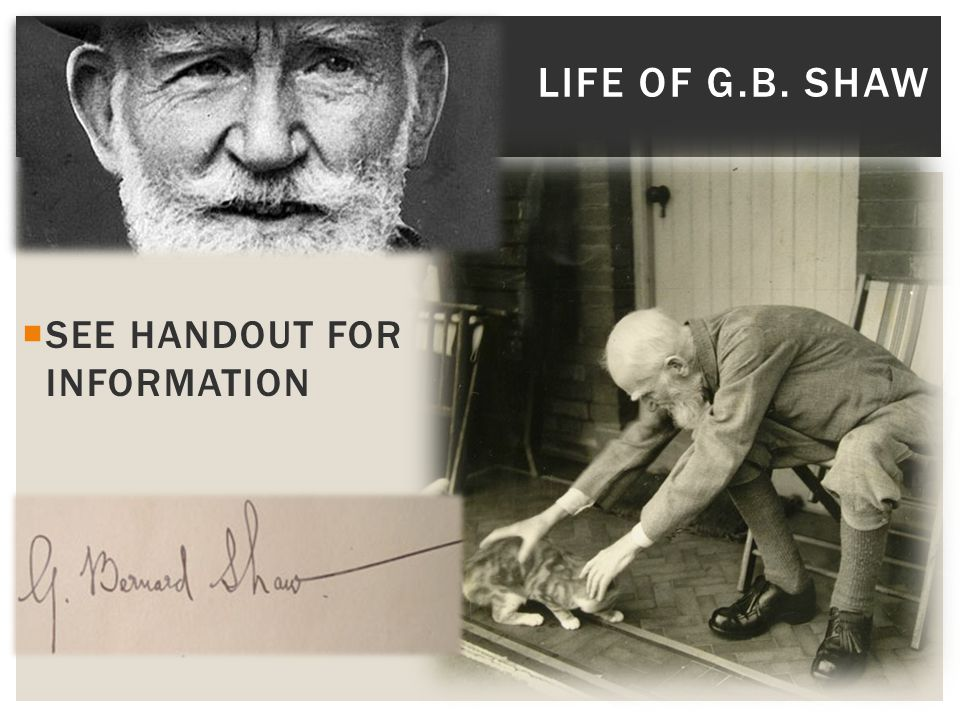  SEE HANDOUT FOR INFORMATION LIFE OF G.B. SHAW