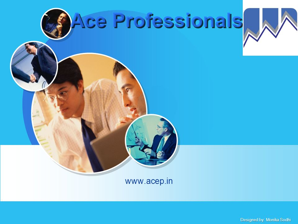 Designed by: Monika Sodhi Ace Professionals www.acep.in