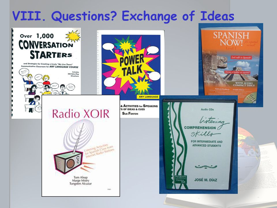 VIII. Questions? Exchange of Ideas