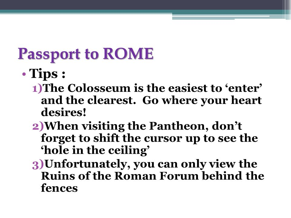 Passport to ROME Tips : 1)The Colosseum is the easiest to 'enter' and the clearest.