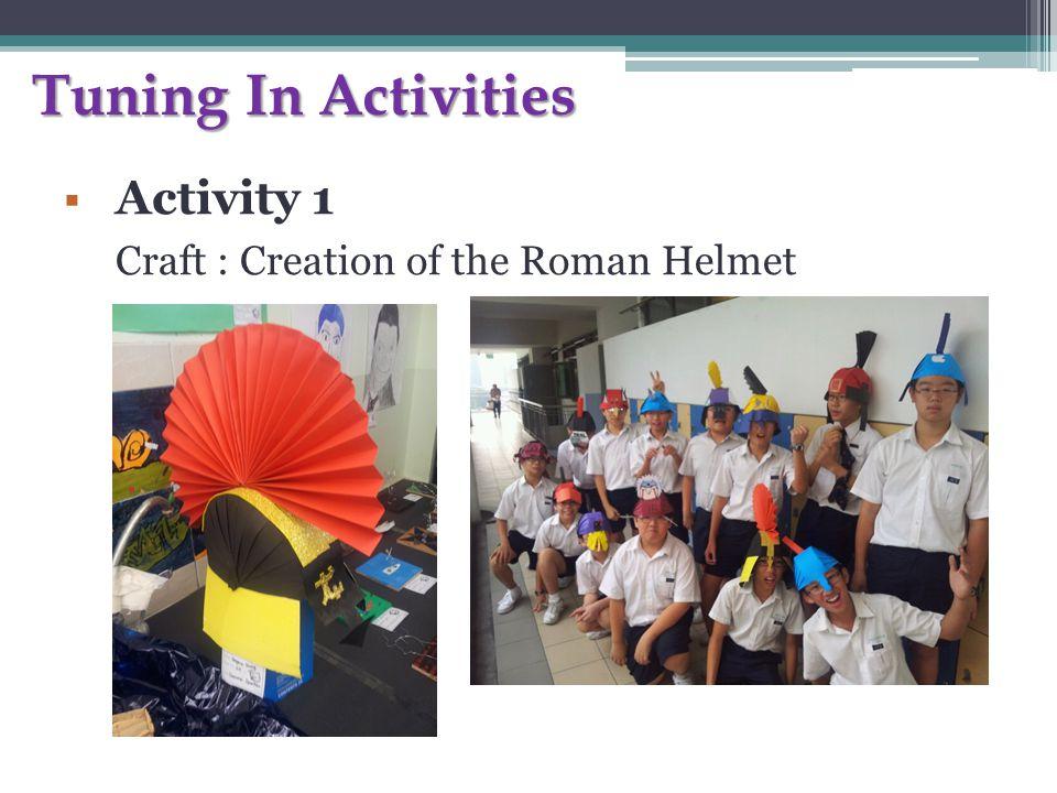 Tuning In Activities  Activity 1 Craft : Creation of the Roman Helmet
