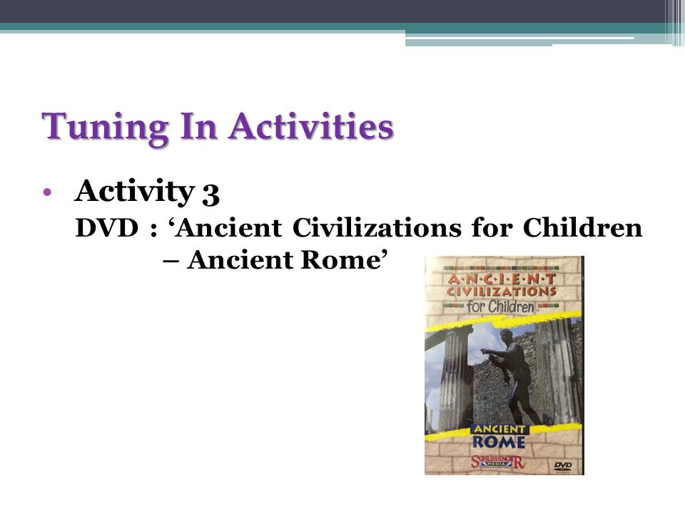 Tuning In Activities Activity 3 DVD : 'Ancient Civilizations for Children – Ancient Rome'