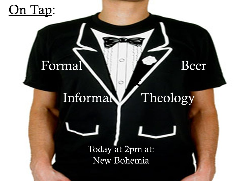 On Tap: Formal Beer & Informal Theology Today at 2pm at: New Bohemia