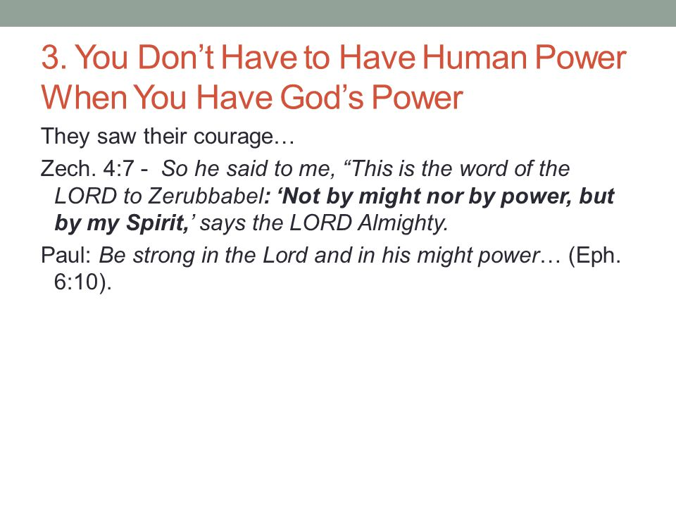 "3. You Don't Have to Have Human Power When You Have God's Power They saw their courage… Zech. 4:7 - So he said to me, ""This is the word of the LORD to"