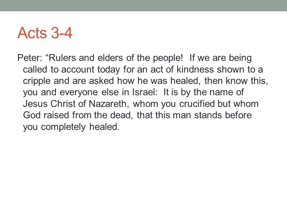 "Acts 3-4 Peter: ""Rulers and elders of the people! If we are being called to account today for an act of kindness shown to a cripple and are asked how"