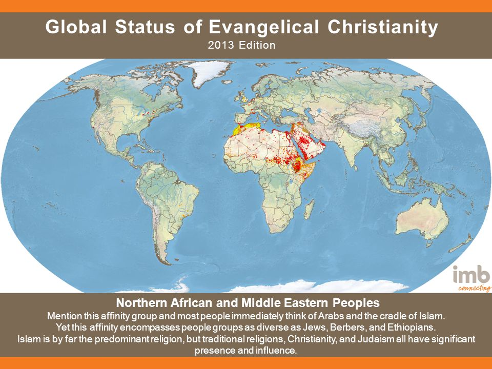 Global Status of Evangelical Christianity 2013 Edition Northern African and Middle Eastern Peoples Mention this affinity group and most people immedia