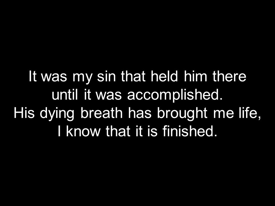 It was my sin that held him there until it was accomplished.