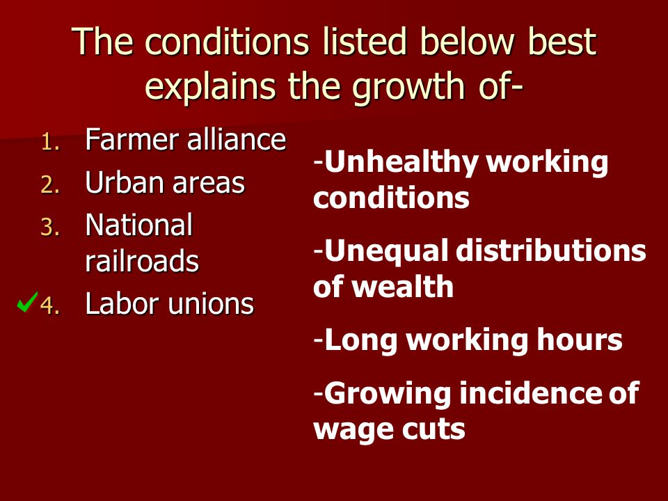 The conditions listed below best explains the growth of- -Unhealthy working conditions -Unequal distributions of wealth -Long working hours -Growing i