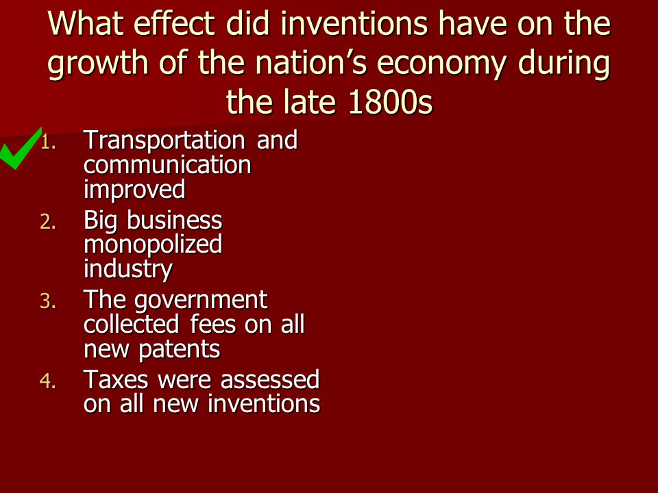 What effect did inventions have on the growth of the nation's economy during the late 1800s 1. Transportation and communication improved 2. Big busine