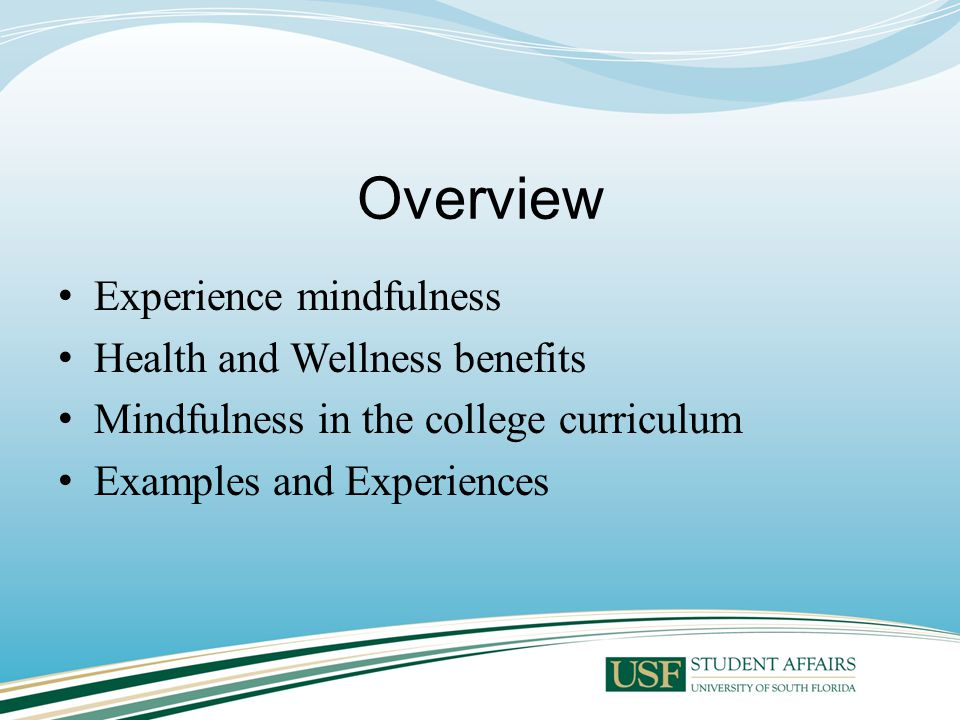 Mindfulness Practices Designed to help students and teachers develop clear, calm, and concentrated states of awareness Beneficial for academic, athletic and interpersonal focus Reduces stress and anxiety