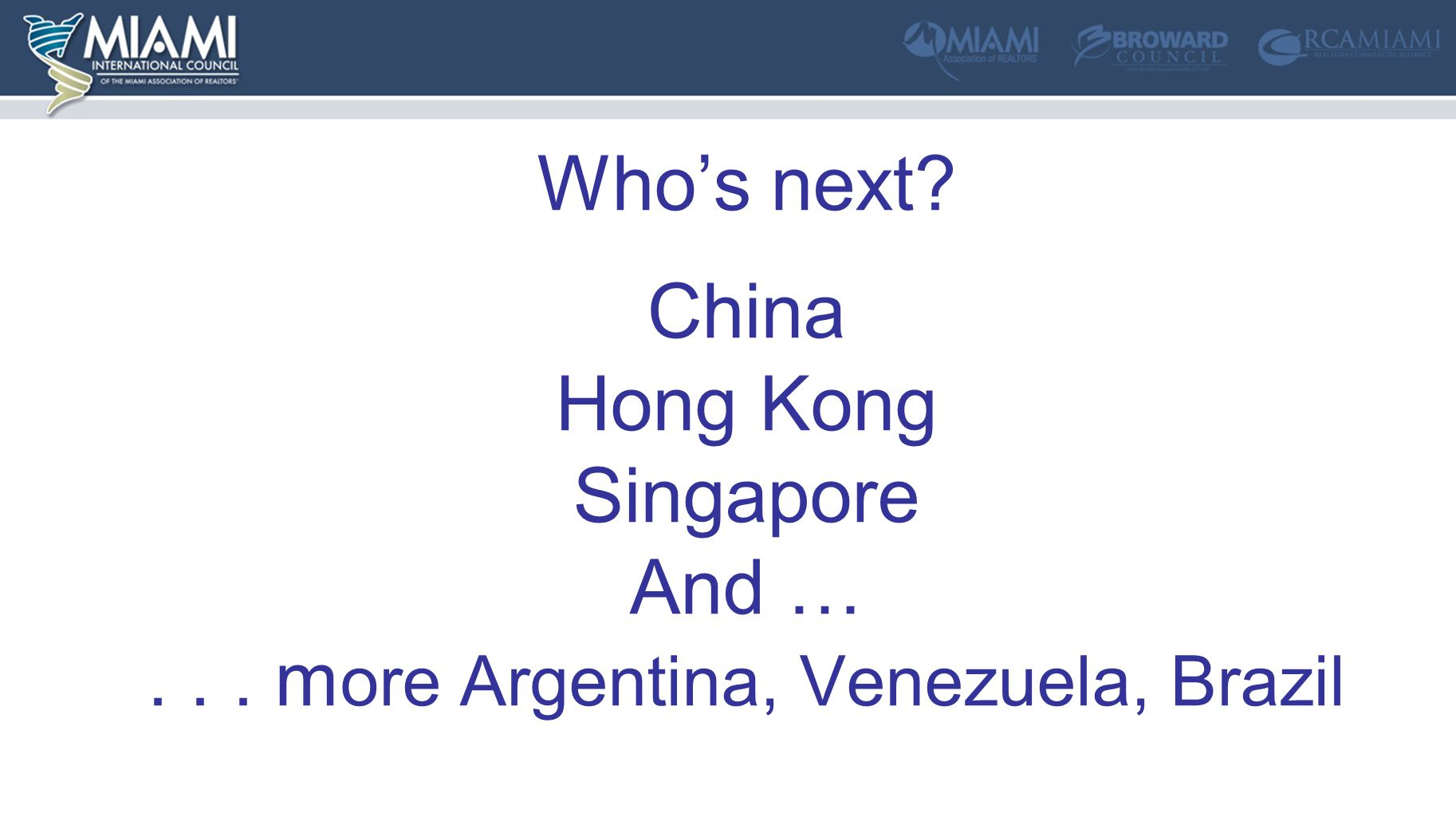 Who's next China Hong Kong Singapore And …... m ore Argentina, Venezuela, Brazil
