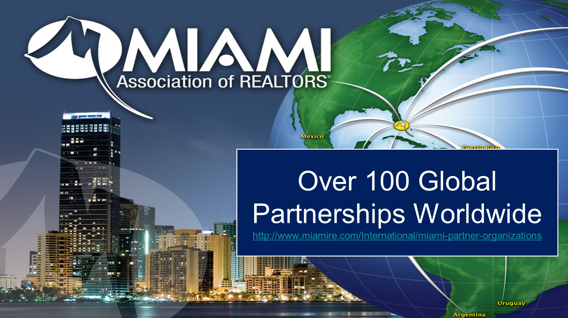 Over 100 Global Partnerships Worldwide http://www.miamire.com/International/miami-partner-organizations http://www.miamire.com/International/miami-par