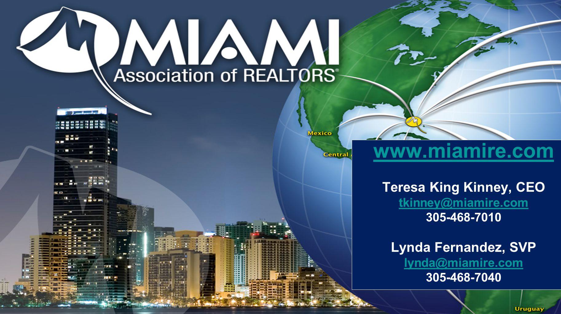 www.miamire.com Teresa King Kinney, CEO tkinney@miamire.com 305-468-7010 Lynda Fernandez, SVP lynda@miamire.com 305-468-7040