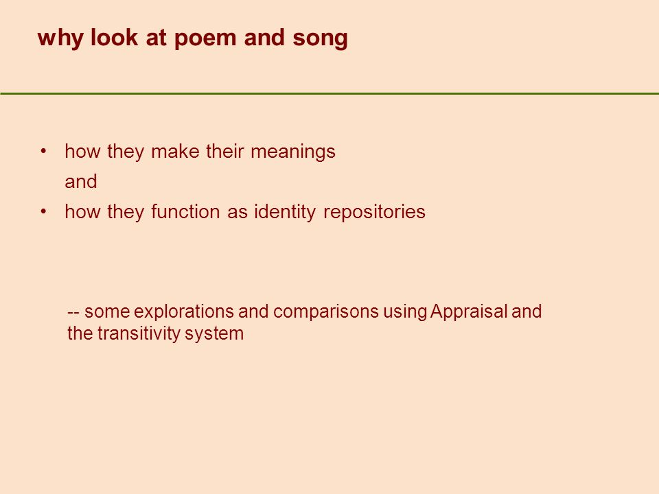 why look at poem and song how they make their meanings and how they function as identity repositories -- some explorations and comparisons using Appraisal and the transitivity system