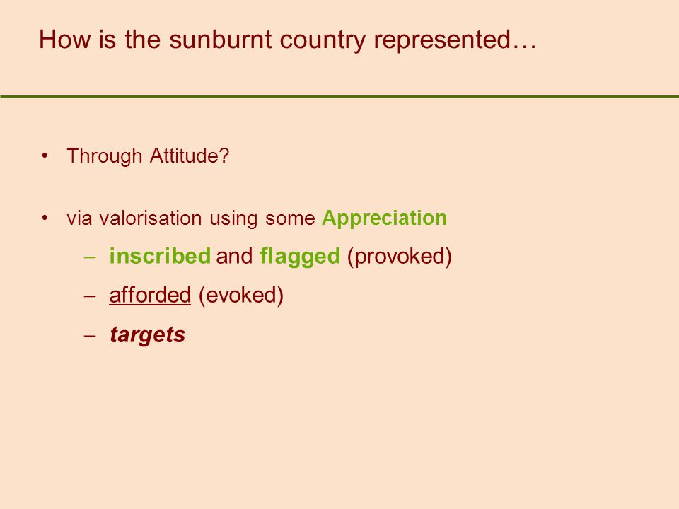 How is the sunburnt country represented… Through Attitude? via valorisation using some Appreciation  inscribed and flagged (provoked)  afforded (evo