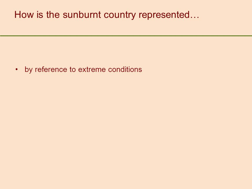 How is the sunburnt country represented… by reference to extreme conditions