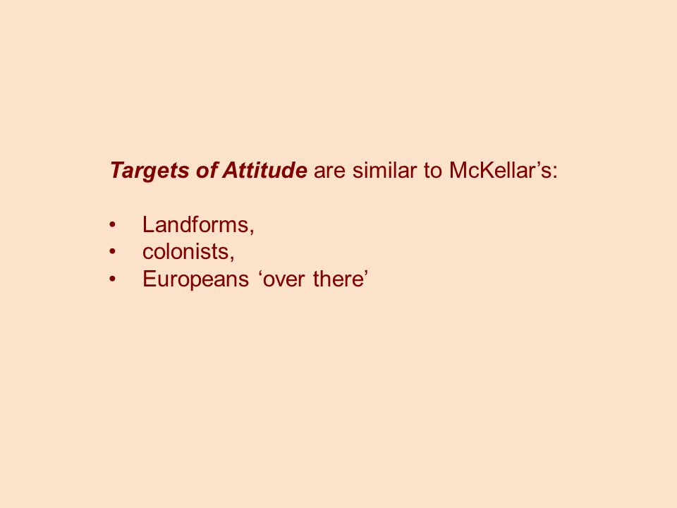 Targets of Attitude are similar to McKellar's: Landforms, colonists, Europeans 'over there'