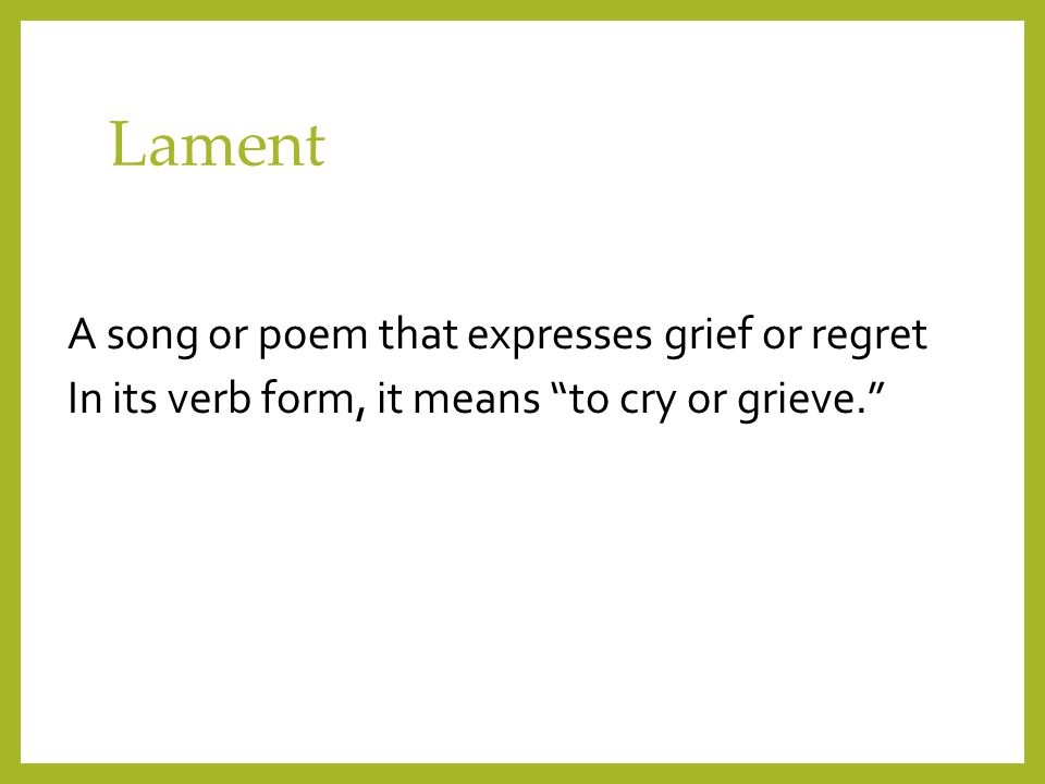 """Lament A song or poem that expresses grief or regret In its verb form, it means """"to cry or grieve."""""""