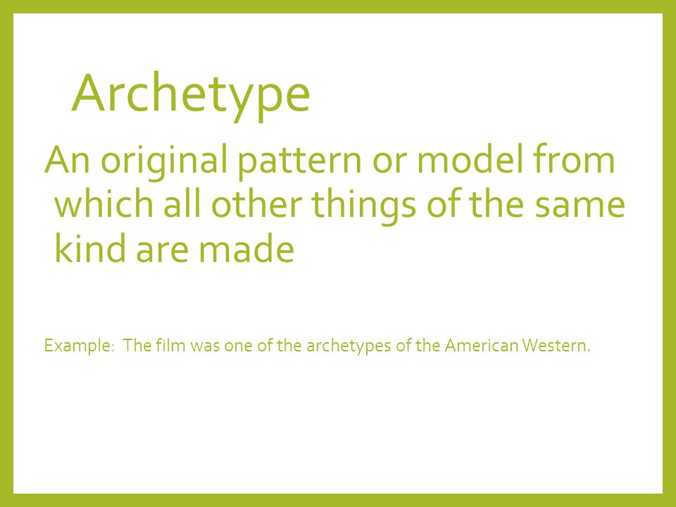 Archetype An original pattern or model from which all other things of the same kind are made Example: The film was one of the archetypes of the American Western.