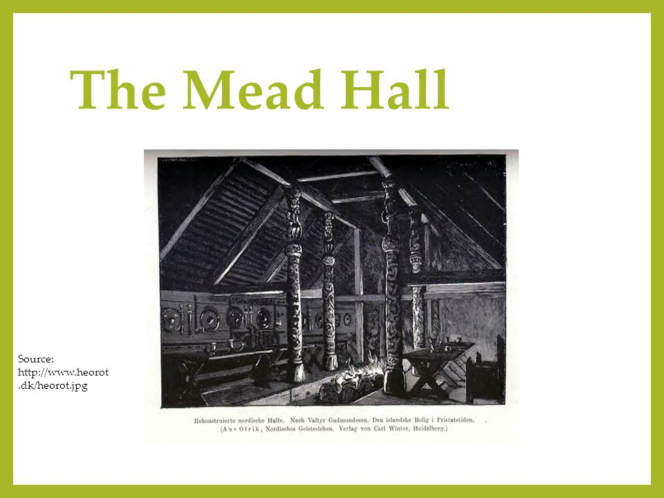 The Mead Hall Source: http://www.heorot.dk/heorot.jpg