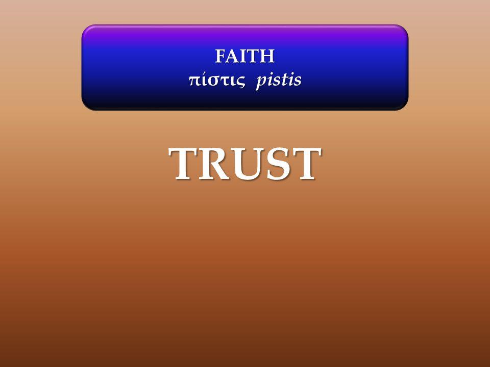 FAITH πίστις pistis TRUST
