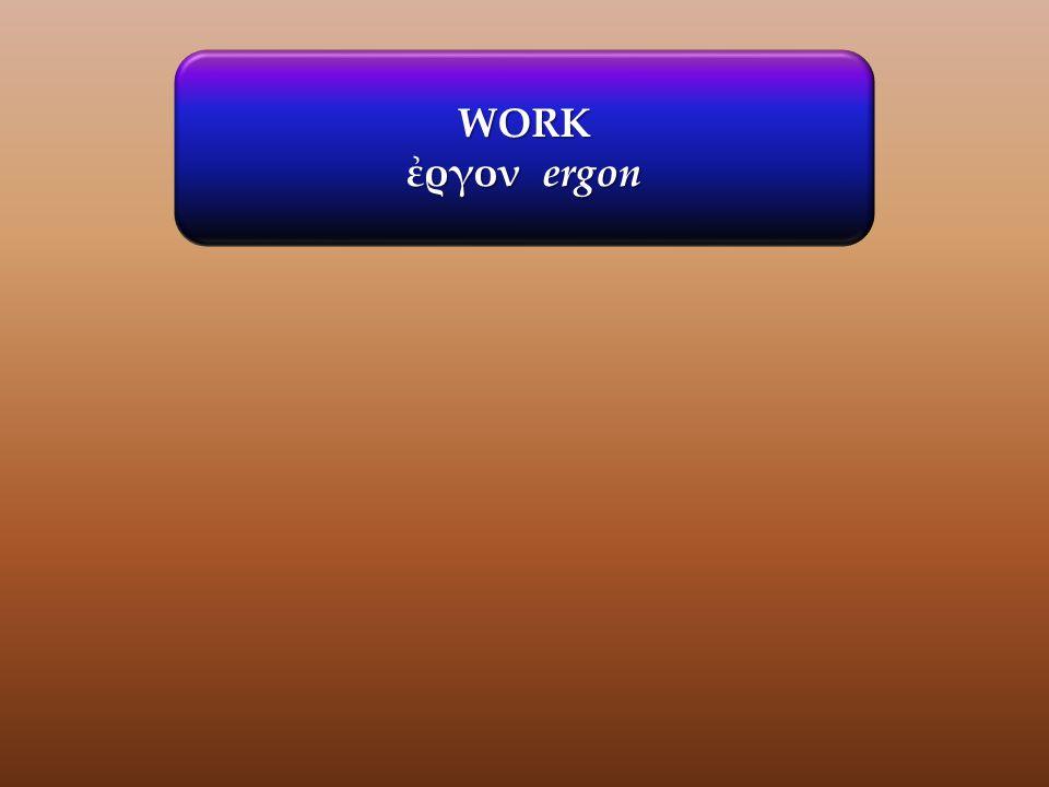 WORK ἐργον ergon