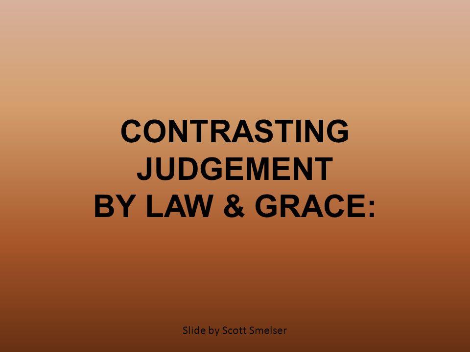 CONTRASTING JUDGEMENT BY LAW & GRACE: Slide by Scott Smelser