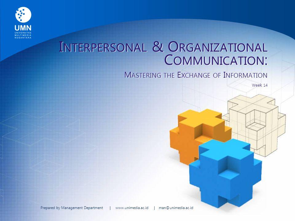 Prepared by Management Department   www.unimedia.ac.id   man@unimedia.ac.id I NTERPERSONAL & O RGANIZATIONAL C OMMUNICATION : M ASTERING THE E XCHANGE OF I NFORMATION Week 14