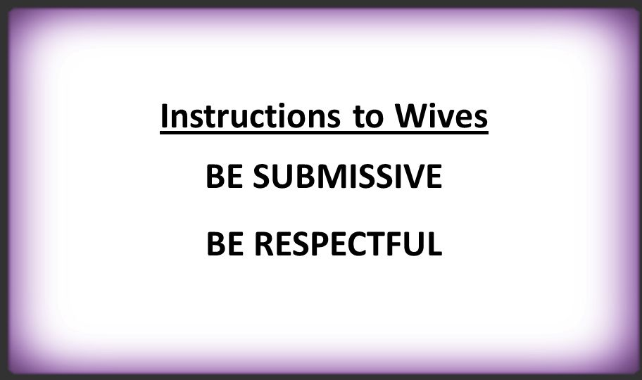 Instructions to Wives BE SUBMISSIVE BE RESPECTFUL