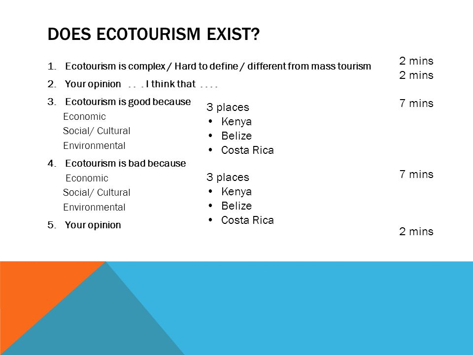 DOES ECOTOURISM EXIST? 1.Ecotourism is complex / Hard to define / different from mass tourism 2.Your opinion... I think that.... 3.Ecotourism is good
