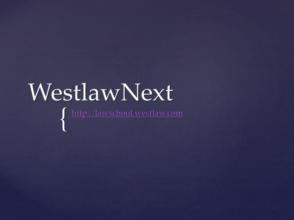 { WestlawNext http://lawschool.westlaw.com