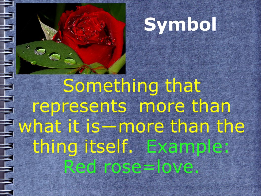 Symbol Something that represents more than what it is―more than the thing itself.