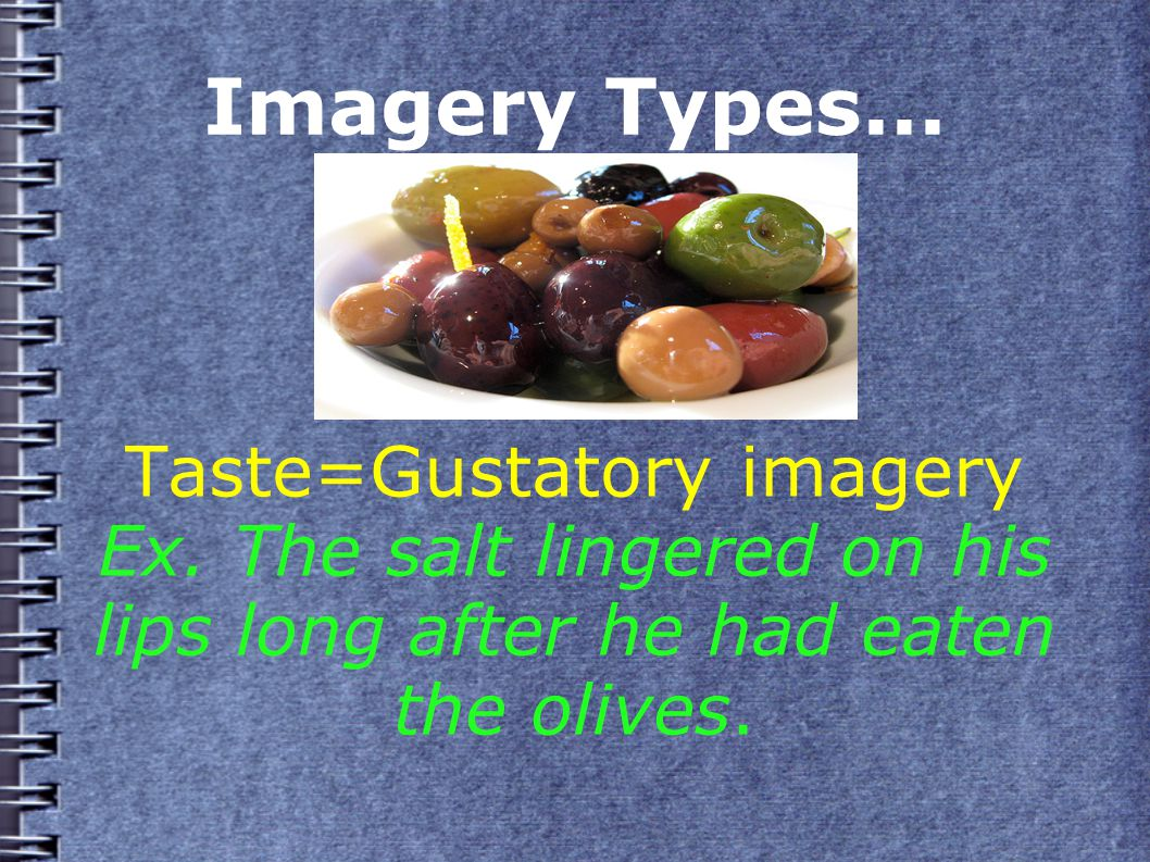 Imagery Types... Taste=Gustatory imagery Ex.