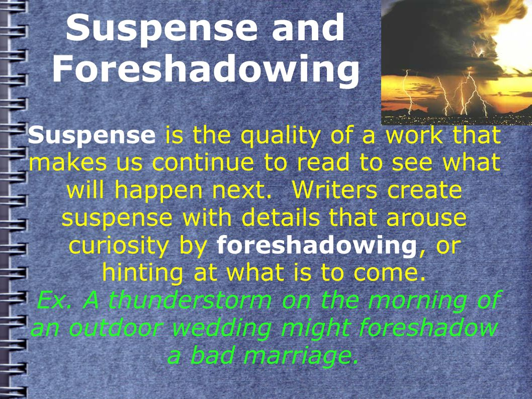 Suspense and Foreshadowing Suspense is the quality of a work that makes us continue to read to see what will happen next.