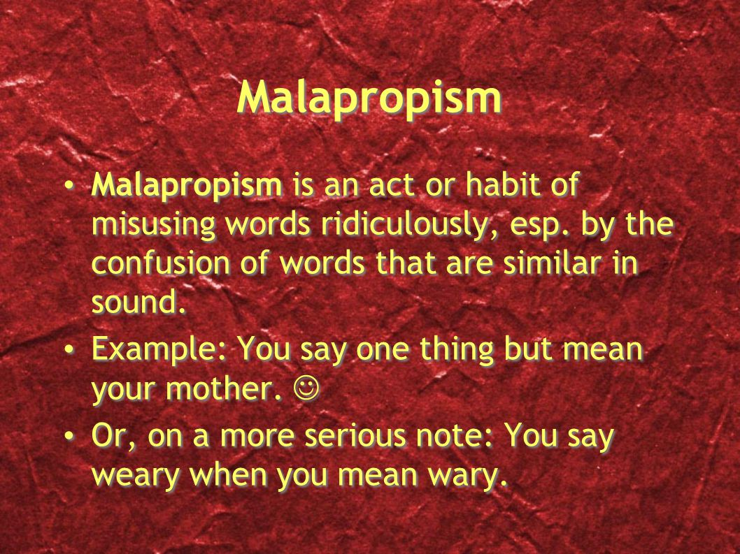 Malapropism Malapropism is an act or habit of misusing words ridiculously, esp.