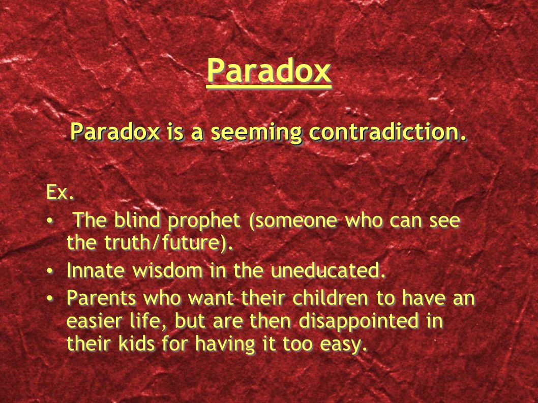 Paradox Paradox is a seeming contradiction. Ex.