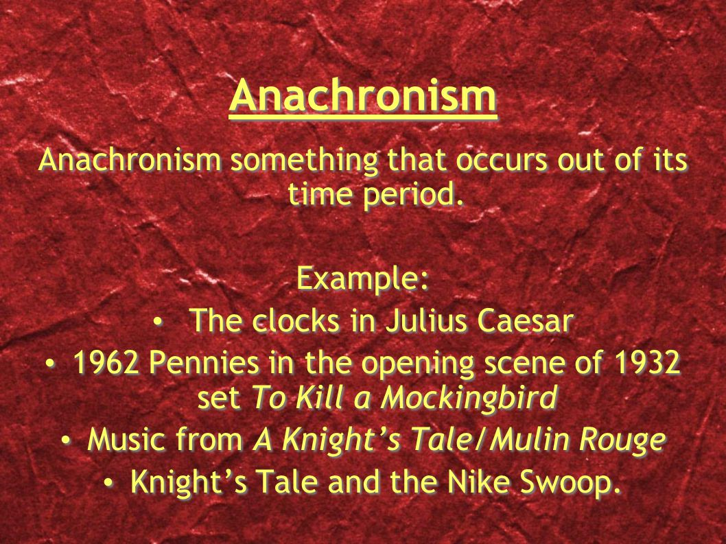 Anachronism Anachronism something that occurs out of its time period.