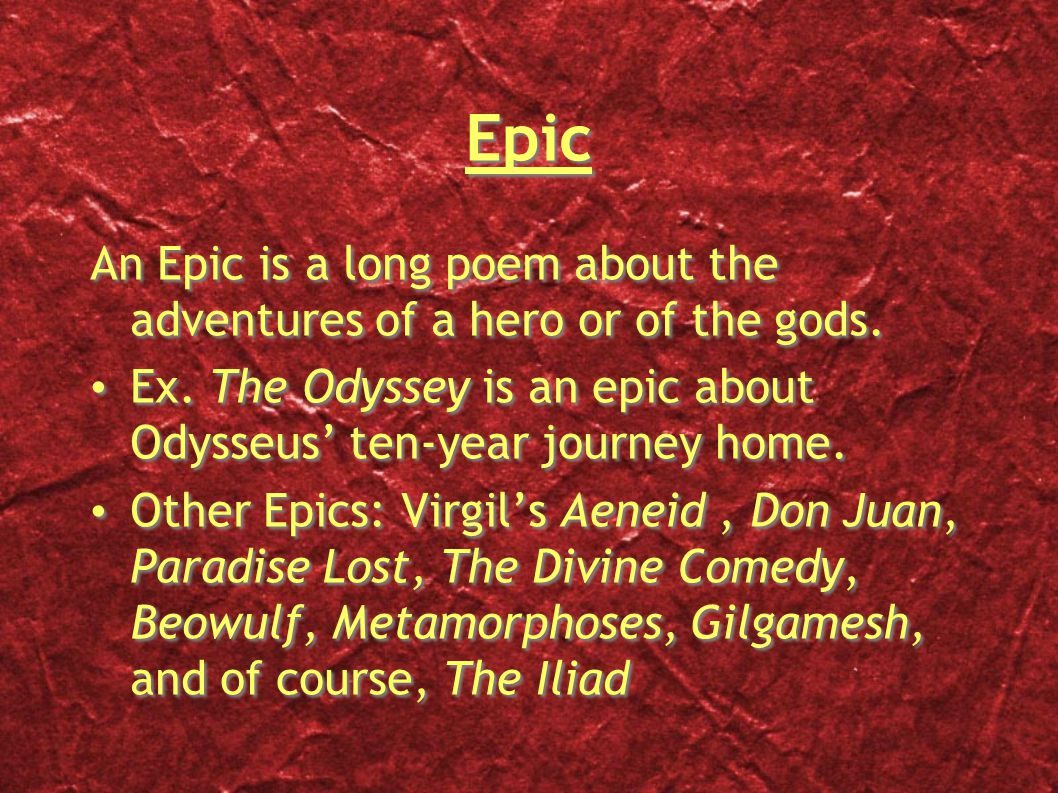 Epic An Epic is a long poem about the adventures of a hero or of the gods.