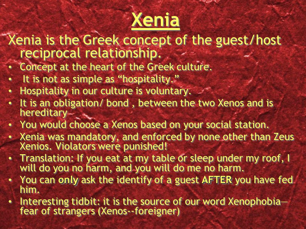 Xenia Xenia is the Greek concept of the guest/host reciprocal relationship.