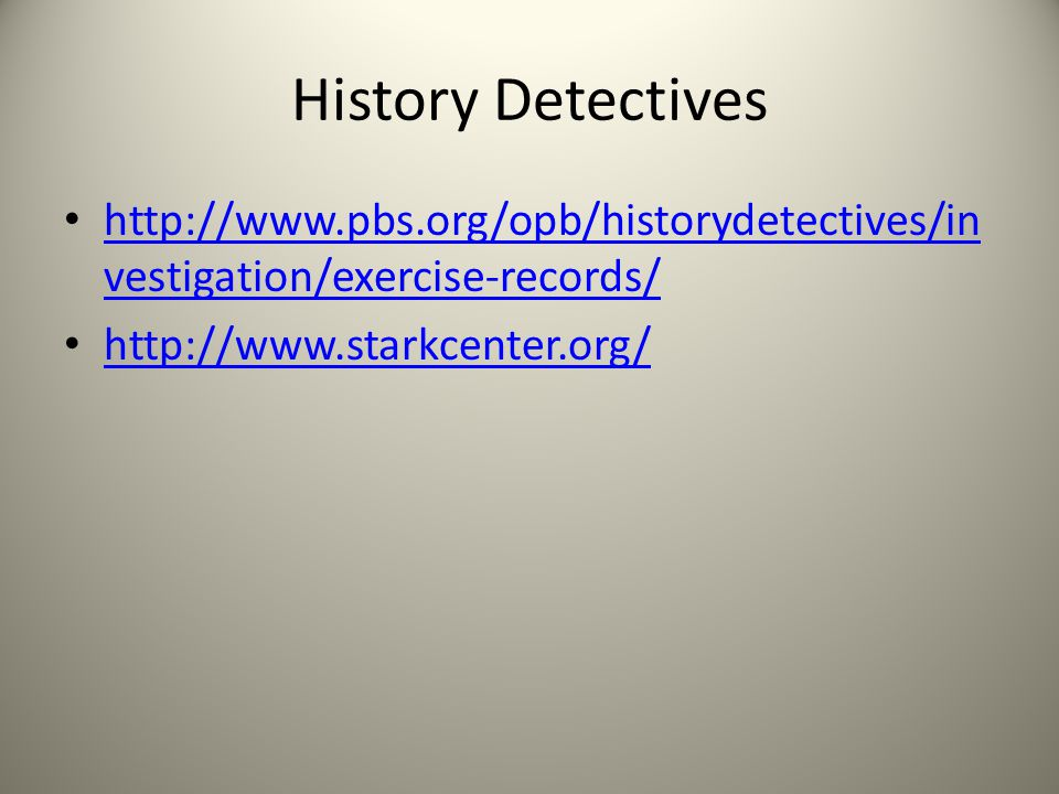 History Detectives http://www.pbs.org/opb/historydetectives/in vestigation/exercise-records/ http://www.pbs.org/opb/historydetectives/in vestigation/exercise-records/ http://www.starkcenter.org/