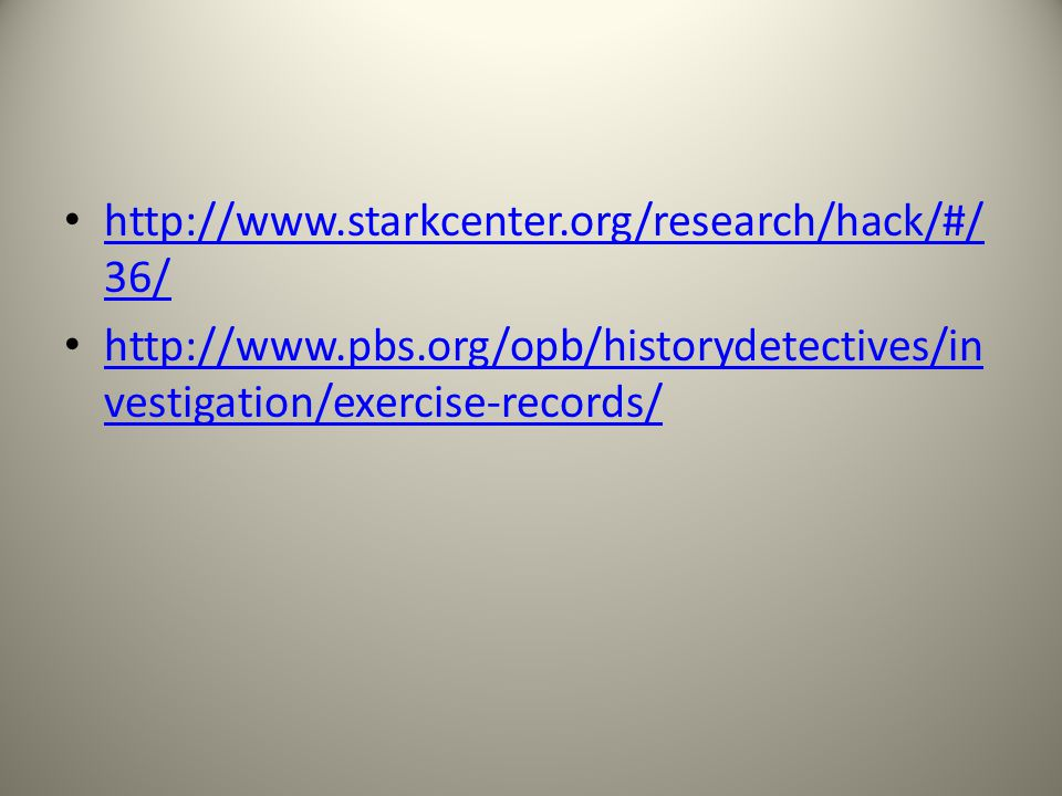 http://www.starkcenter.org/research/hack/#/ 36/ http://www.starkcenter.org/research/hack/#/ 36/ http://www.pbs.org/opb/historydetectives/in vestigation/exercise-records/ http://www.pbs.org/opb/historydetectives/in vestigation/exercise-records/