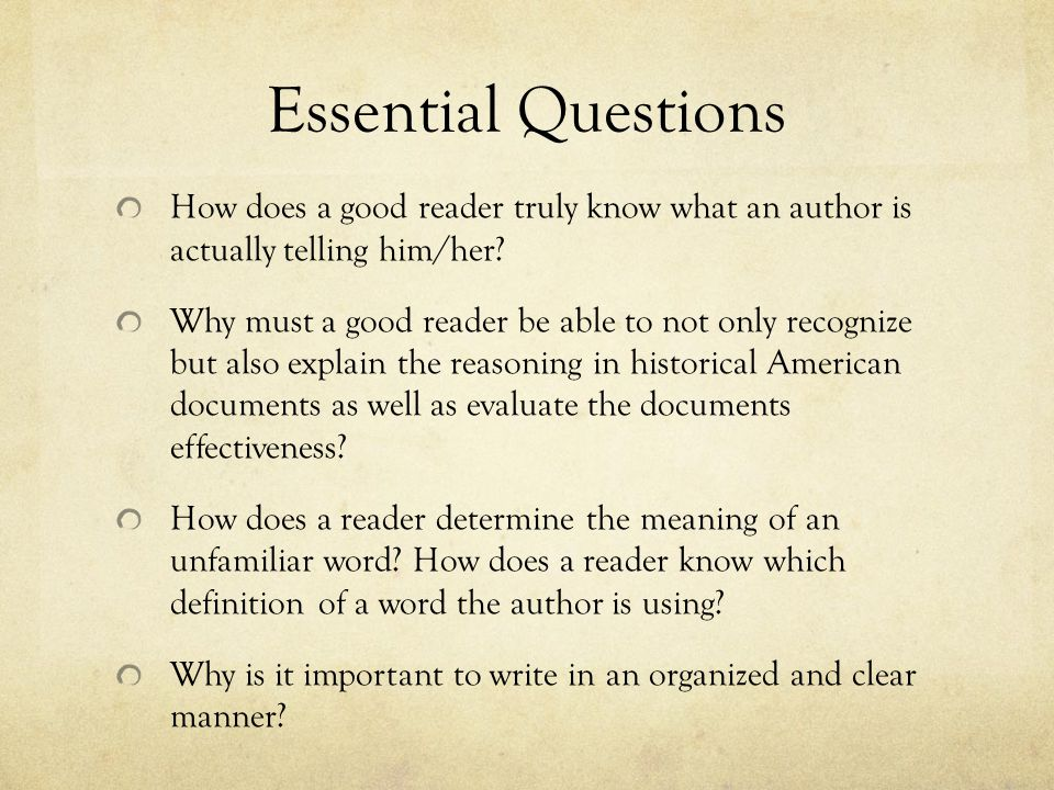 Essential Questions How does a good reader truly know what an author is actually telling him/her.