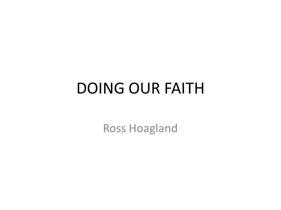 DOING OUR FAITH Ross Hoagland